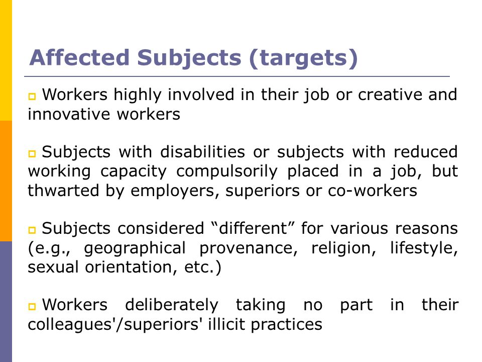 Affected Subjects (targets) Workers highly involved in their job or creative and innovative workers Subjects with disabilities or subjects with reduce