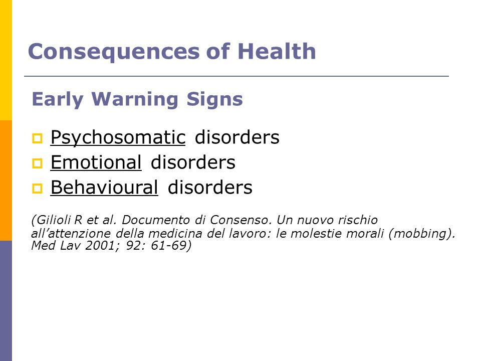 Consequences of Health Early Warning Signs Psychosomatic disorders Emotional disorders Behavioural disorders (Gilioli R et al. Documento di Consenso.