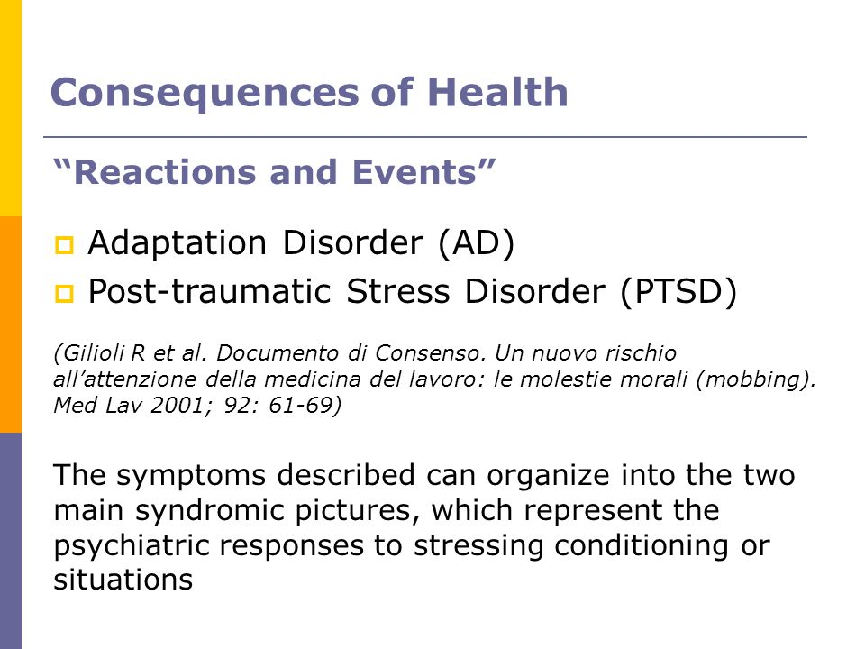 Consequences of Health Reactions and Events Adaptation Disorder (AD) Post-traumatic Stress Disorder (PTSD) (Gilioli R et al. Documento di Consenso. Un