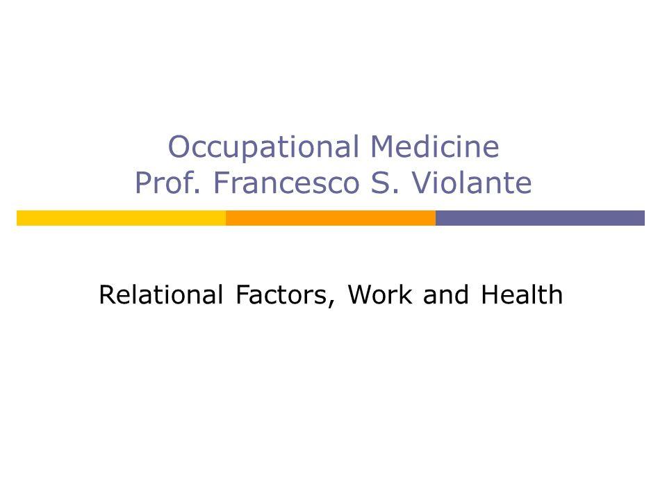 Occupational Medicine Prof. Francesco S. Violante Relational Factors, Work and Health