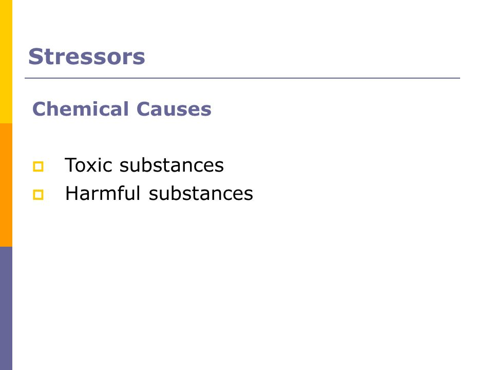 Chemical Causes Toxic substances Harmful substances Stressors
