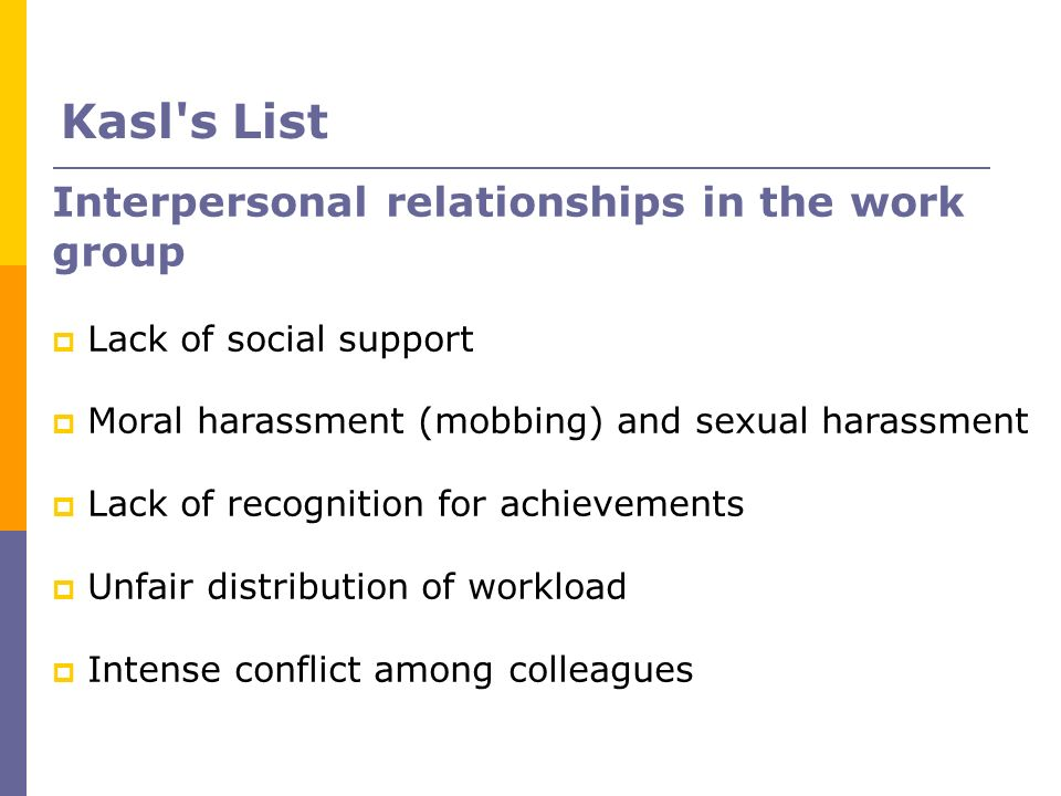 Interpersonal relationships in the work group Lack of social support Moral harassment (mobbing) and sexual harassment Lack of recognition for achievem