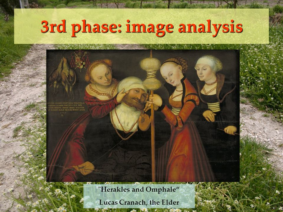 3rd phase: image analysis Herakles and Omphale Lucas Cranach, the Elder