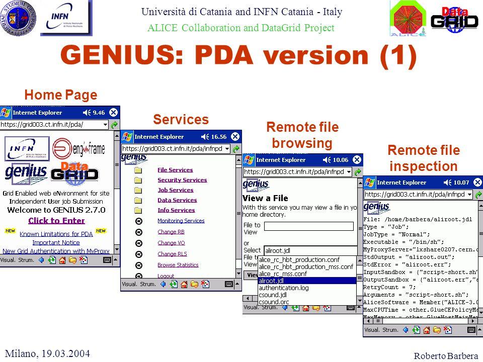 Roberto Barbera Università di Catania and INFN Catania - Italy ALICE Collaboration and DataGrid Project GENIUS: PDA version (1) Home Page Services Remote file browsing Remote file inspection Milano, 19.03.2004
