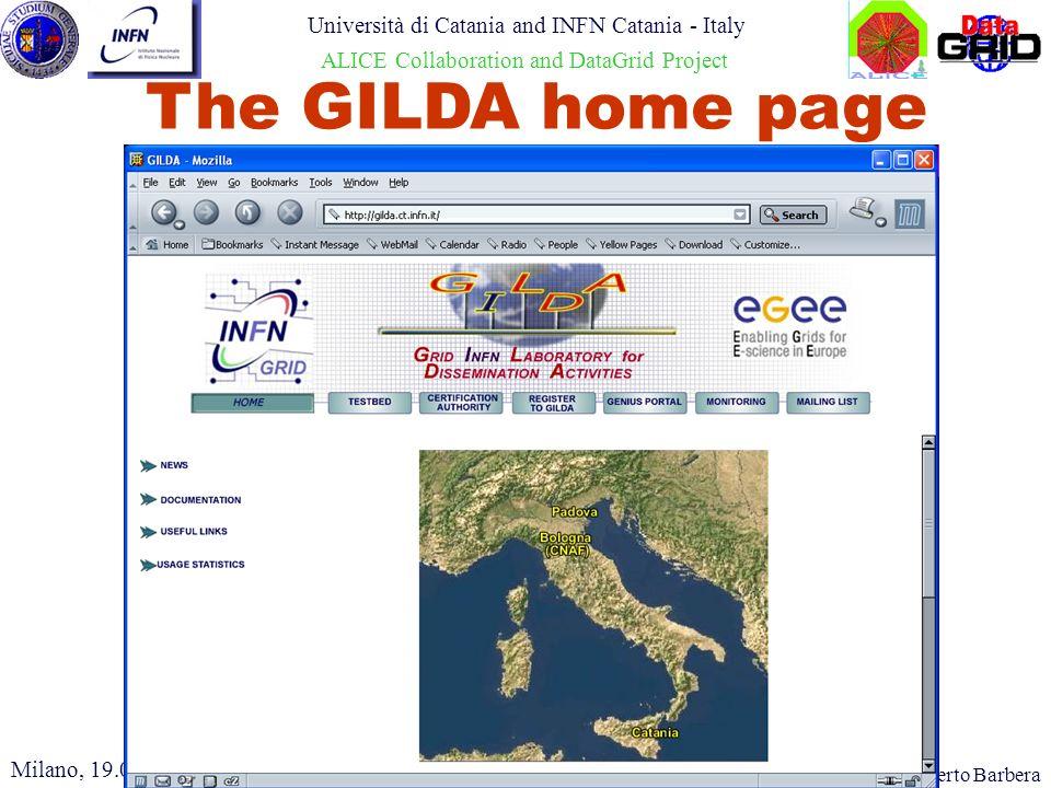 Roberto Barbera Università di Catania and INFN Catania - Italy ALICE Collaboration and DataGrid Project The GILDA home page Milano, 19.03.2004