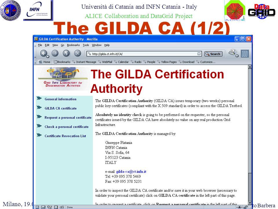 Roberto Barbera Università di Catania and INFN Catania - Italy ALICE Collaboration and DataGrid Project Milano, 19.03.2004 The GILDA CA (2/2)