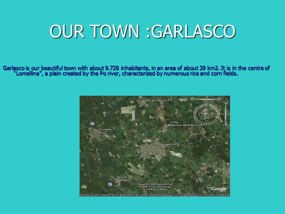 OUR TOWN :GARLASCO Garlasco is our beautiful town with about inhabitants, in an area of about 39 km2.