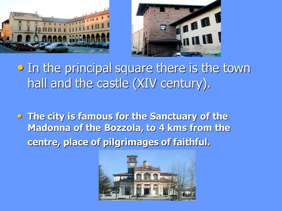In the principal square there is the town hall and the castle (XIV century).
