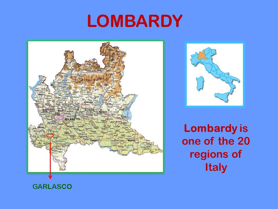 GARLASCO LOMBARDY Lombardy is one of the 20 regions of Italy