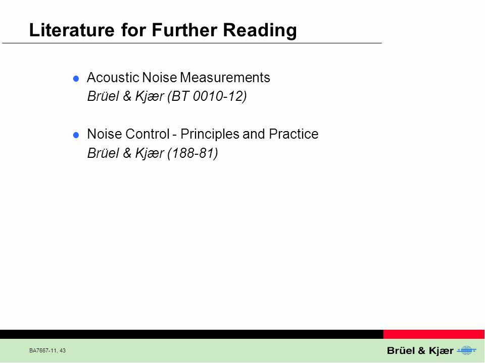 BA7667-11, 43 Literature for Further Reading Acoustic Noise Measurements Brüel & Kjær (BT 0010-12) Noise Control - Principles and Practice Brüel & Kjæ