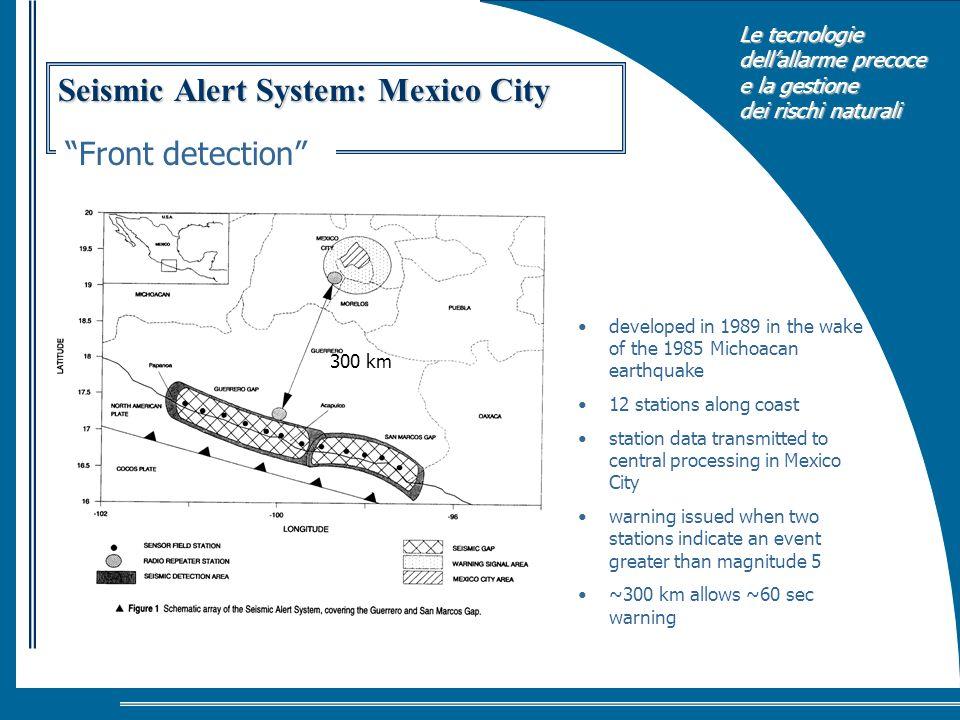 Le tecnologie dellallarme precoce e la gestione dei rischi naturali Seismic Alert System: Mexico City developed in 1989 in the wake of the 1985 Michoa