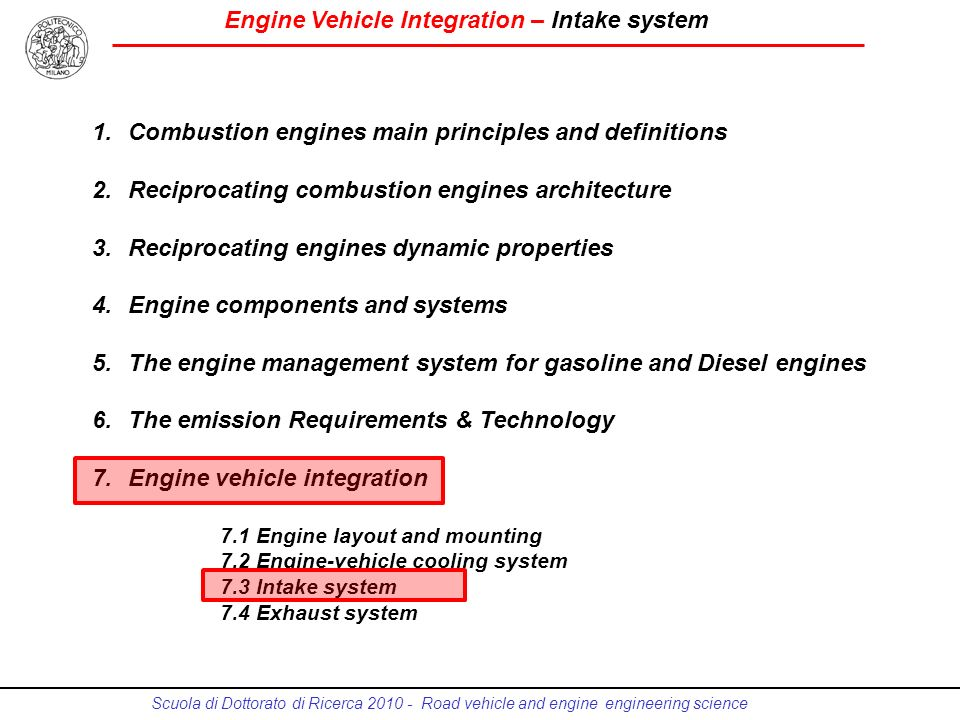 Engine Vehicle Integration – Intake system Scuola di Dottorato di Ricerca 2010 - Road vehicle and engine engineering science 1.Combustion engines main