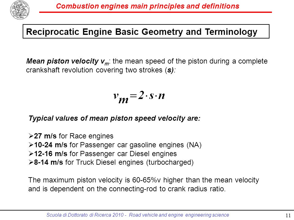 Combustion engines main principles and definitions Scuola di Dottorato di Ricerca 2010 - Road vehicle and engine engineering science Mean piston veloc