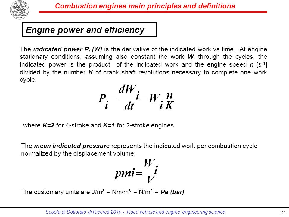 Combustion engines main principles and definitions Scuola di Dottorato di Ricerca 2010 - Road vehicle and engine engineering science The indicated power P i [W] is the derivative of the indicated work vs time.
