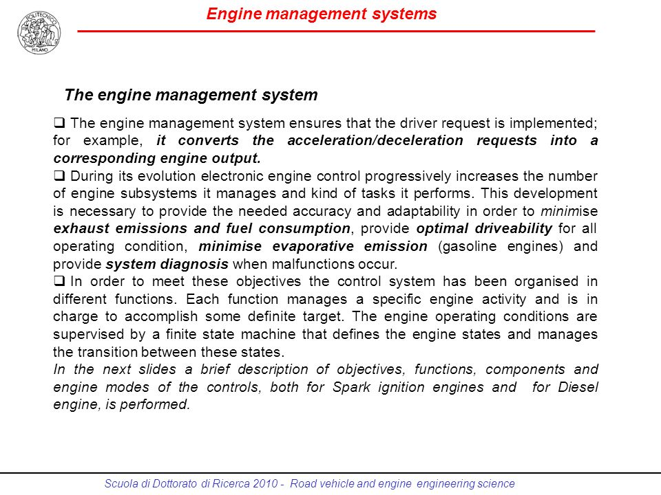 Engine management systems Scuola di Dottorato di Ricerca 2010 - Road vehicle and engine engineering science The engine management system ensures that
