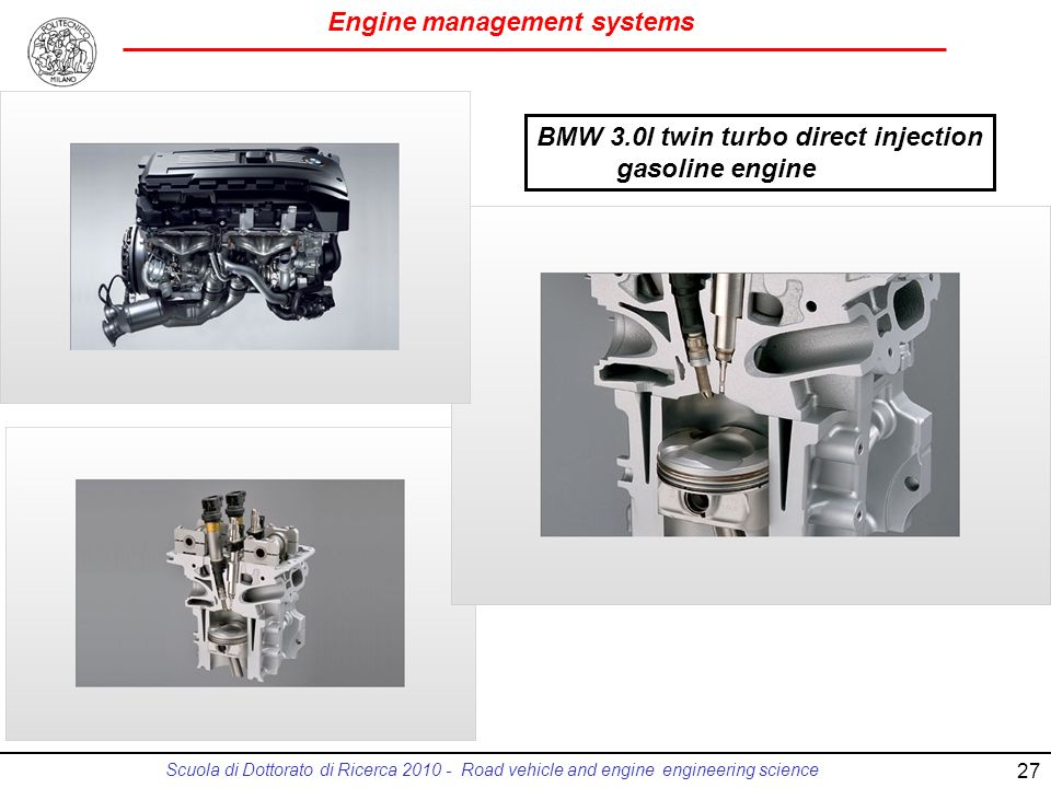 Engine management systems Scuola di Dottorato di Ricerca 2010 - Road vehicle and engine engineering science 27 BMW 3.0l twin turbo direct injection ga