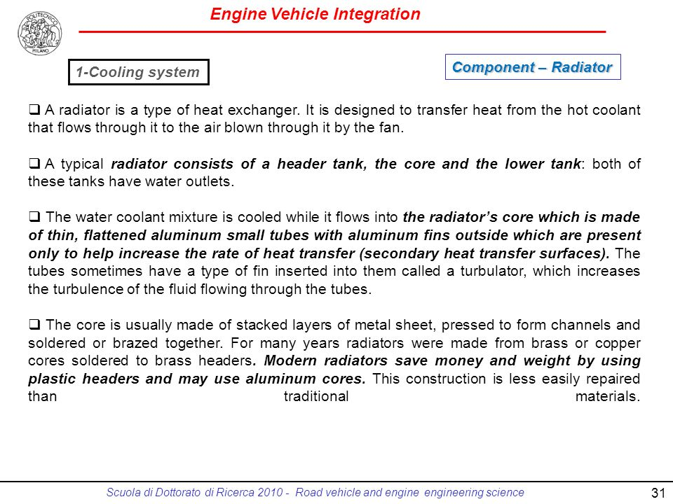 Engine Vehicle Integration Scuola di Dottorato di Ricerca 2010 - Road vehicle and engine engineering science 31 A radiator is a type of heat exchanger.