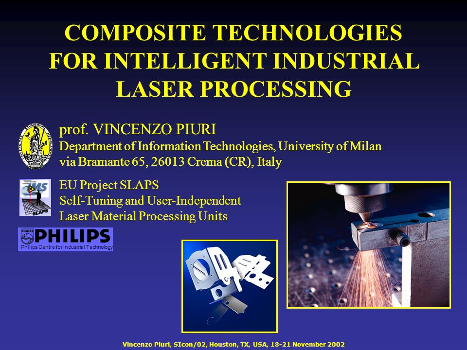 Vincenzo Piuri, SIcon/02, Houston, TX, USA, 18-21 November 2002 COMPOSITE TECHNOLOGIES FOR INTELLIGENT INDUSTRIAL LASER PROCESSING prof.
