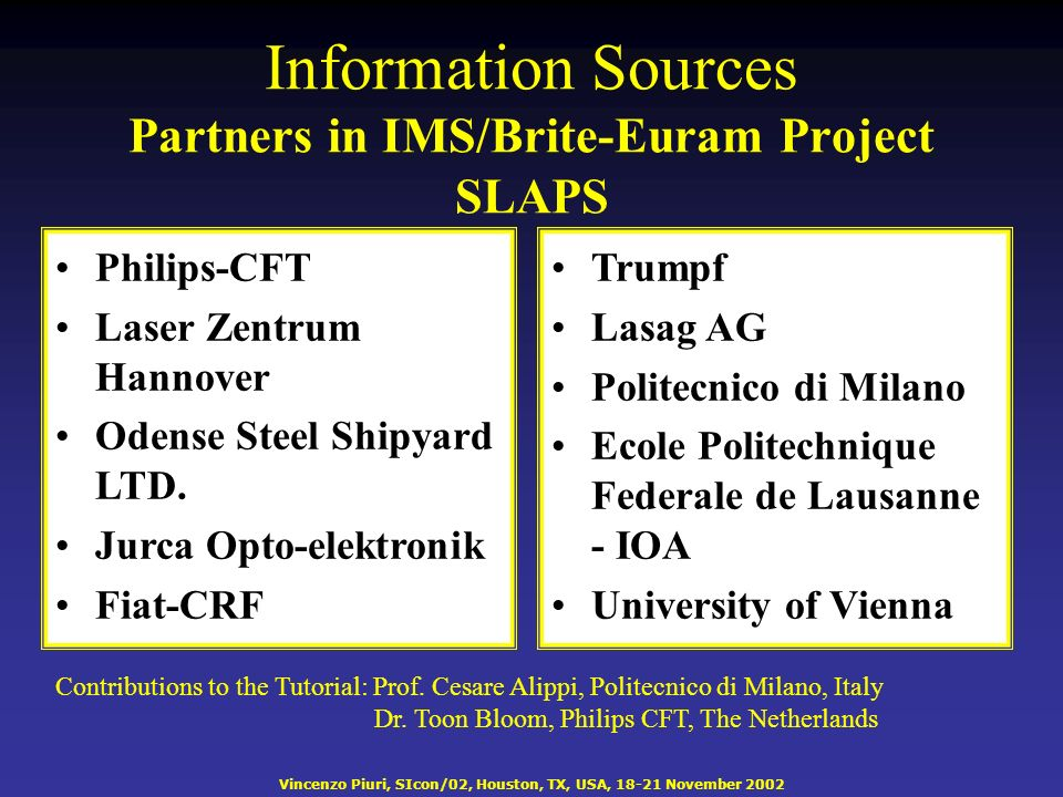 Vincenzo Piuri, SIcon/02, Houston, TX, USA, 18-21 November 2002 Information Sources Partners in IMS/Brite-Euram Project SLAPS Philips-CFT Laser Zentrum Hannover Odense Steel Shipyard LTD.