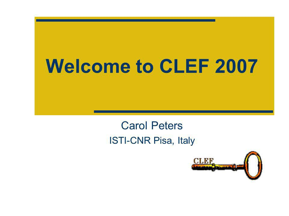 Welcome to CLEF 2007 Carol Peters ISTI-CNR Pisa, Italy