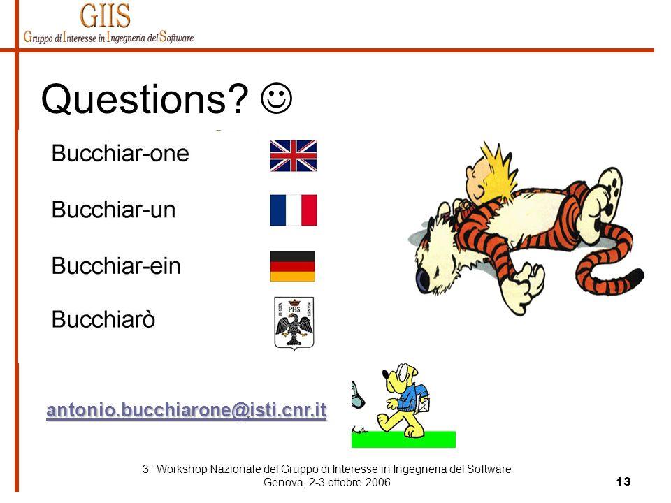 3° Workshop Nazionale del Gruppo di Interesse in Ingegneria del Software Genova, 2-3 ottobre 200613 Questions? antonio.bucchiarone@isti.cnr.it