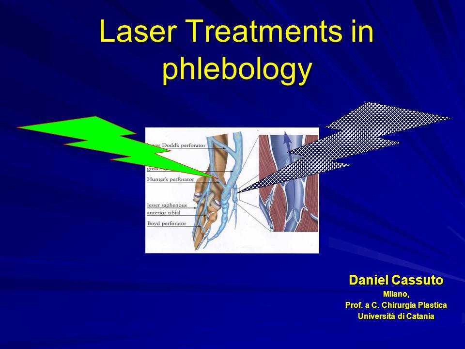Laser Treatments in phlebology Daniel Cassuto Milano, Prof. a C. Chirurgia Plastica Università di Catania