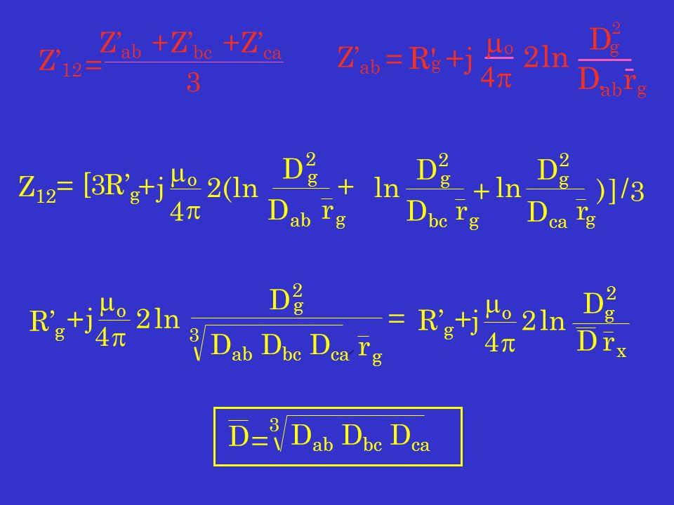 = Z 12 Z ab +Z bc +Z ca 3 Z 12 = 3RgRg + j o 4 2(ln + / 3 j o 4 2ln j o 4 2ln DgDg 2 r x D ab D bc D ca 3 D = RgRg + = RgRg + ln D g 2 r g D bc ln ) g D g 2 r D ca D g 2 + r g D ab r g D 2 g D ab D bc D ca 3 D R g +j o 2ln D g 2 D ab.r g Z ab = [ ]