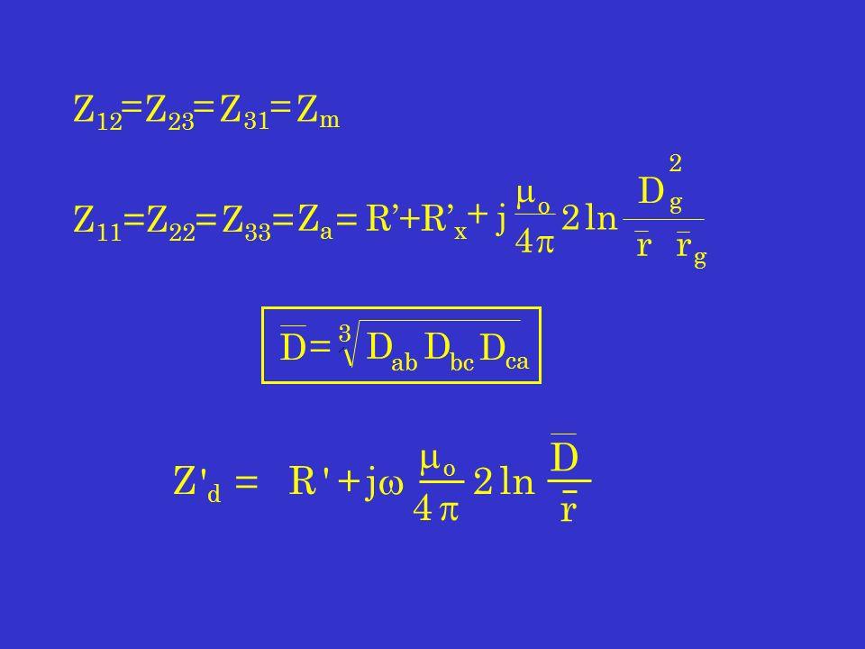 j o 4 2ln Z 33 =Z 22 =Z 11 Z a == R+R x + Z 31 = Z 23 = Z 12 Z m = r g D 2 g r DD ca 3 D = bcab D Z d = R +j o 4 2ln D r