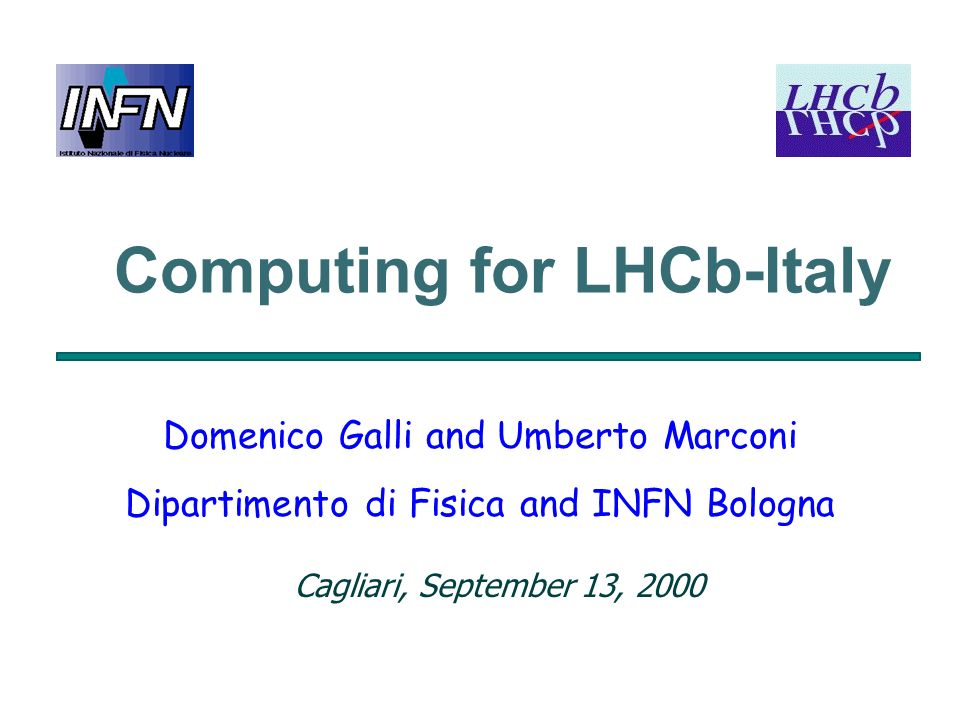 Computing for LHCb-Italy Domenico Galli and Umberto Marconi Dipartimento di Fisica and INFN Bologna Cagliari, September 13, 2000