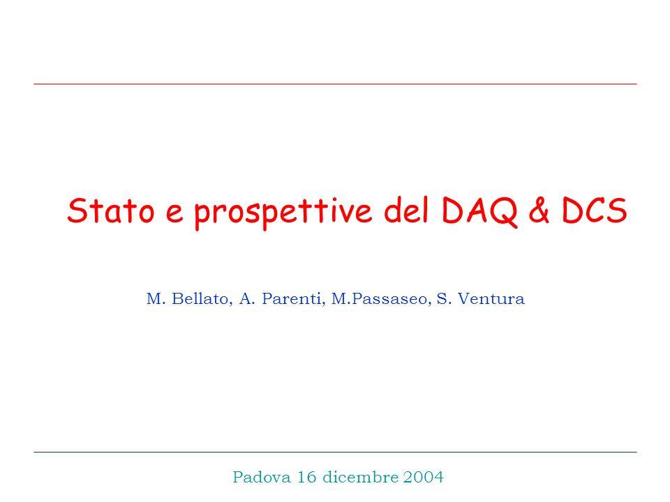 Stato e prospettive del DAQ & DCS M. Bellato, A. Parenti, M.Passaseo, S.