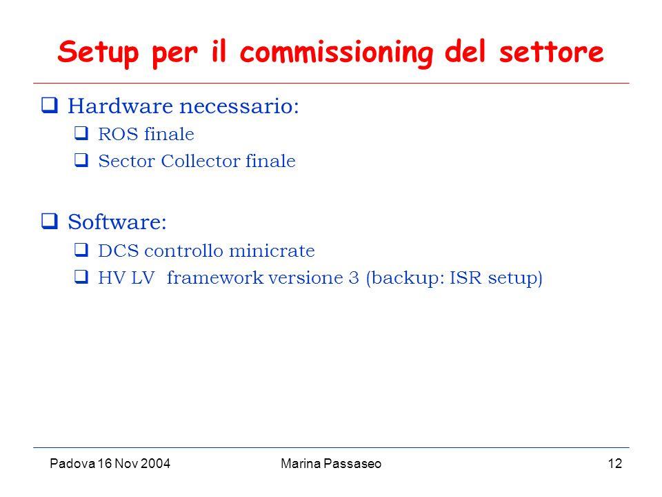Padova 16 Nov 2004Marina Passaseo12 Setup per il commissioning del settore Hardware necessario: ROS finale Sector Collector finale Software: DCS controllo minicrate HV LV framework versione 3 (backup: ISR setup)