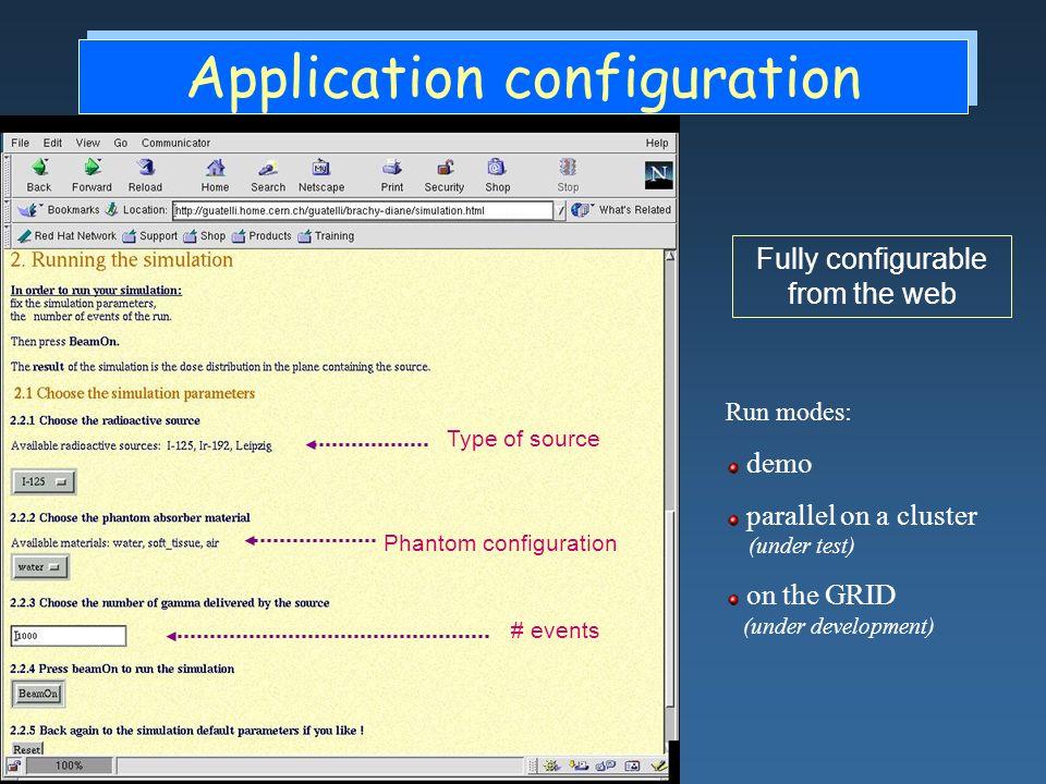 Maria Grazia Pia, INFN Genova Application configuration Fully configurable from the web Type of source Phantom configuration # events Run modes: demo