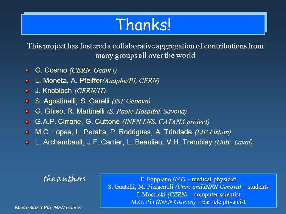 Maria Grazia Pia, INFN Genova Thanks! G. Cosmo (CERN, Geant4) L. Moneta, A. Pfeiffer (Anaphe/PI, CERN) J. Knobloch (CERN/IT) S. Agostinelli, S. Garell