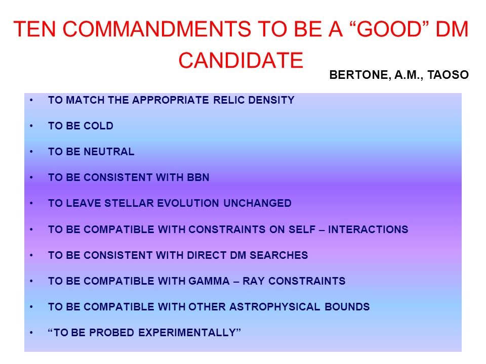 TEN COMMANDMENTS TO BE A GOOD DM CANDIDATE TO MATCH THE APPROPRIATE RELIC DENSITY TO BE COLD TO BE NEUTRAL TO BE CONSISTENT WITH BBN TO LEAVE STELLAR