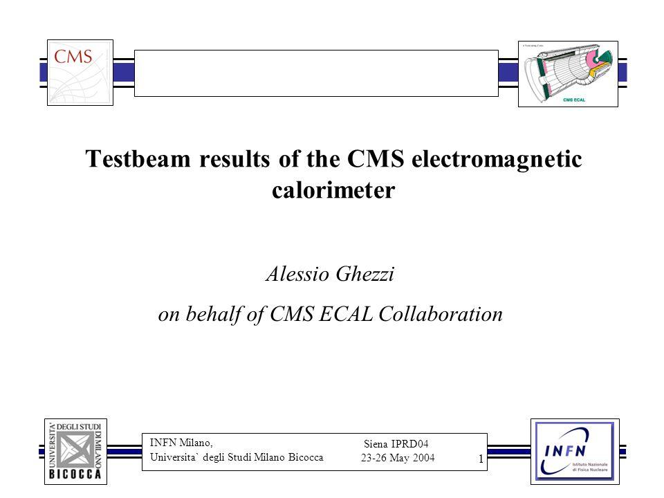 INFN Milano, Universita` degli Studi Milano Bicocca Siena IPRD04 23-26 May 2004 1 Testbeam results of the CMS electromagnetic calorimeter Alessio Ghez
