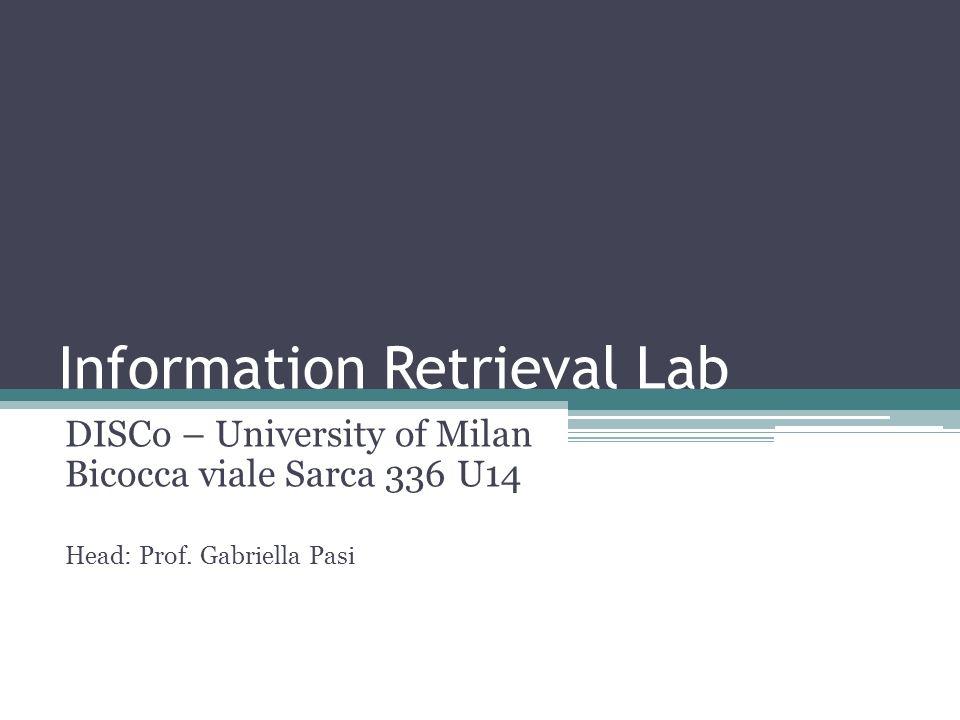 Information Retrieval Lab DISCo – University of Milan Bicocca viale Sarca 336 U14 Head: Prof.
