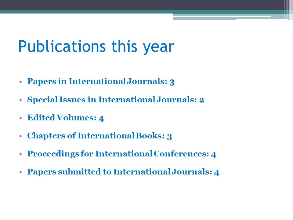Publications this year 3Papers in International Journals: 3 2Special Issues in International Journals: 2 4Edited Volumes: 4 3Chapters of International