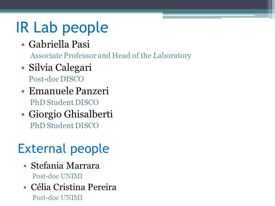 IR Lab people Gabriella Pasi Associate Professor and Head of the Laboratory Silvia Calegari Post-doc DISCO Emanuele Panzeri PhD Student DISCO Giorgio