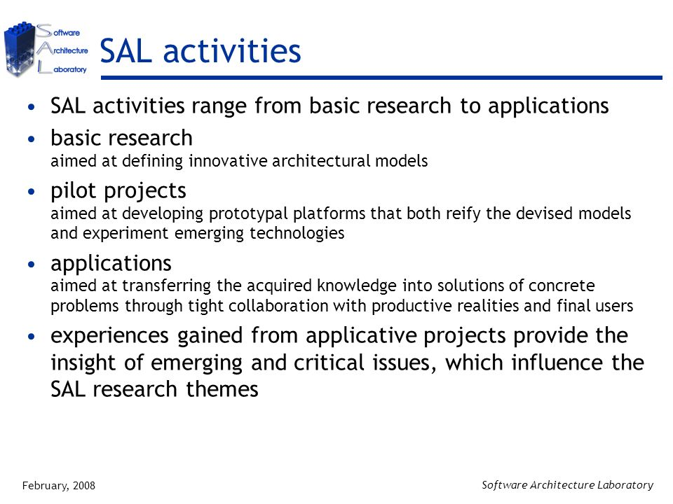 February, 2008 Software Architecture Laboratory SAL activities SAL activities range from basic research to applications basic research aimed at defini