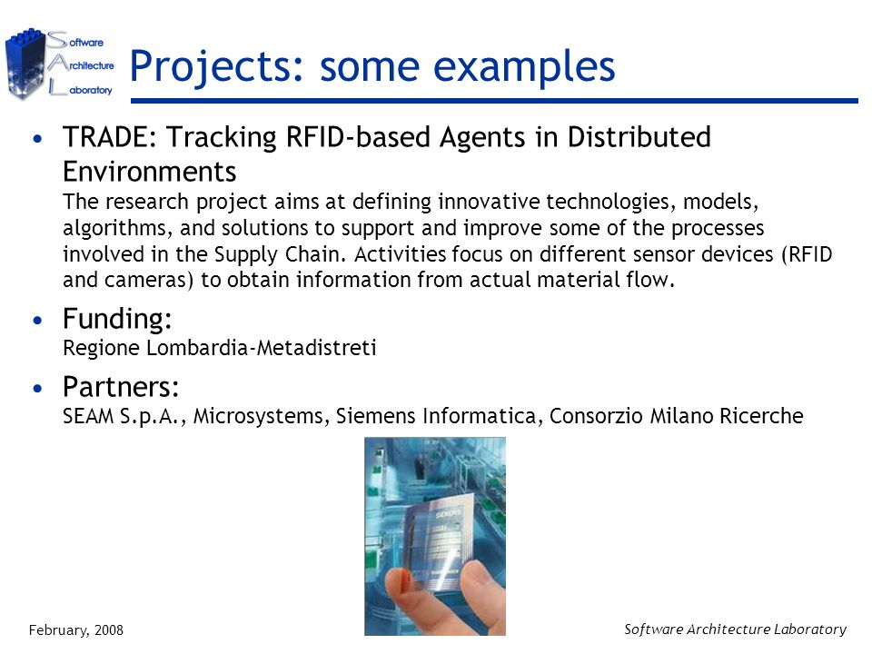 February, 2008 Software Architecture Laboratory Projects: some examples TRADE: Tracking RFID-based Agents in Distributed Environments The research pro