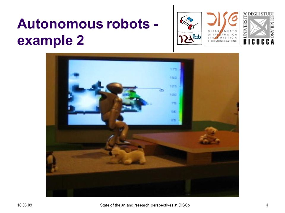16.06.09State of the art and research perspectives at DISCo4 Autonomous robots - example 2