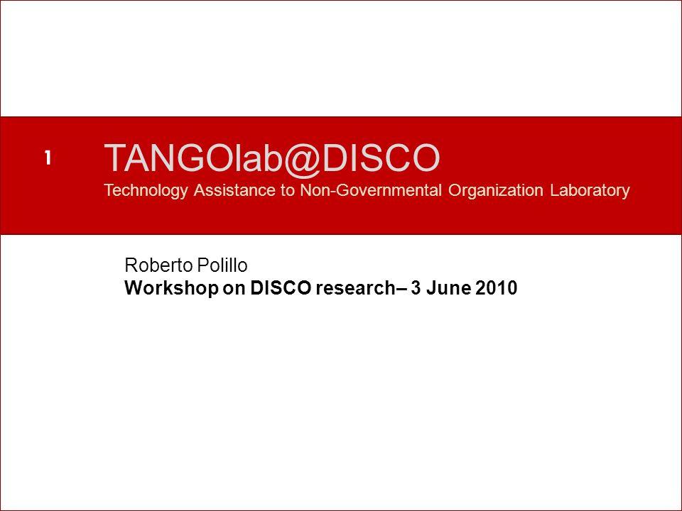 Perché un nuovo laboratorio? TANGOlab@DISCO Technology Assistance to Non-Governmental Organization Laboratory Roberto Polillo Workshop on DISCO resear