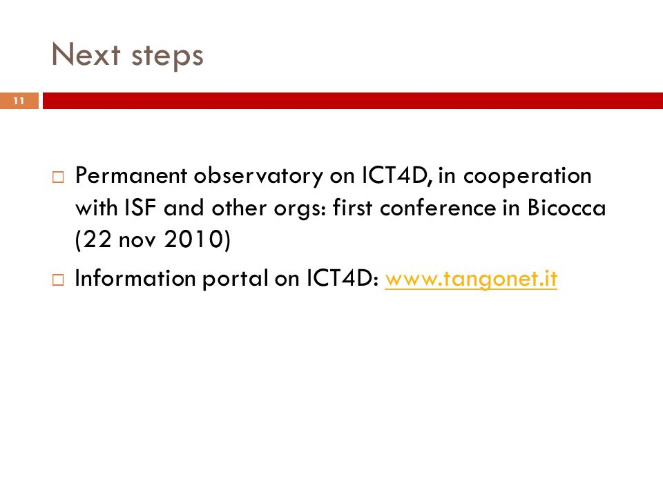 Next steps Permanent observatory on ICT4D, in cooperation with ISF and other orgs: first conference in Bicocca (22 nov 2010) Information portal on ICT