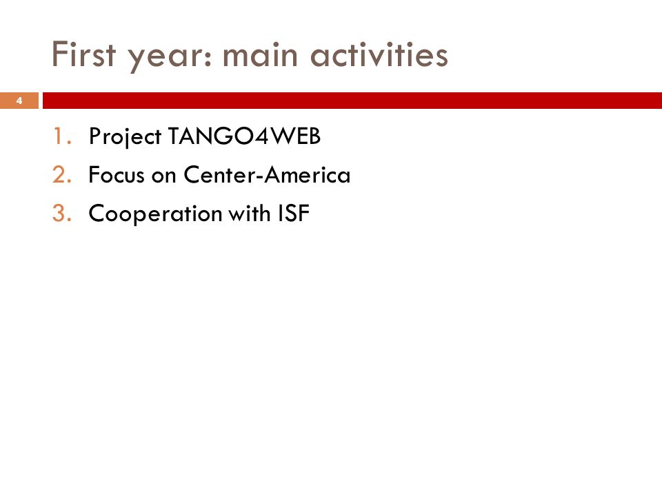First year: main activities 1.Project TANGO4WEB 2.Focus on Center-America 3.Cooperation with ISF 4