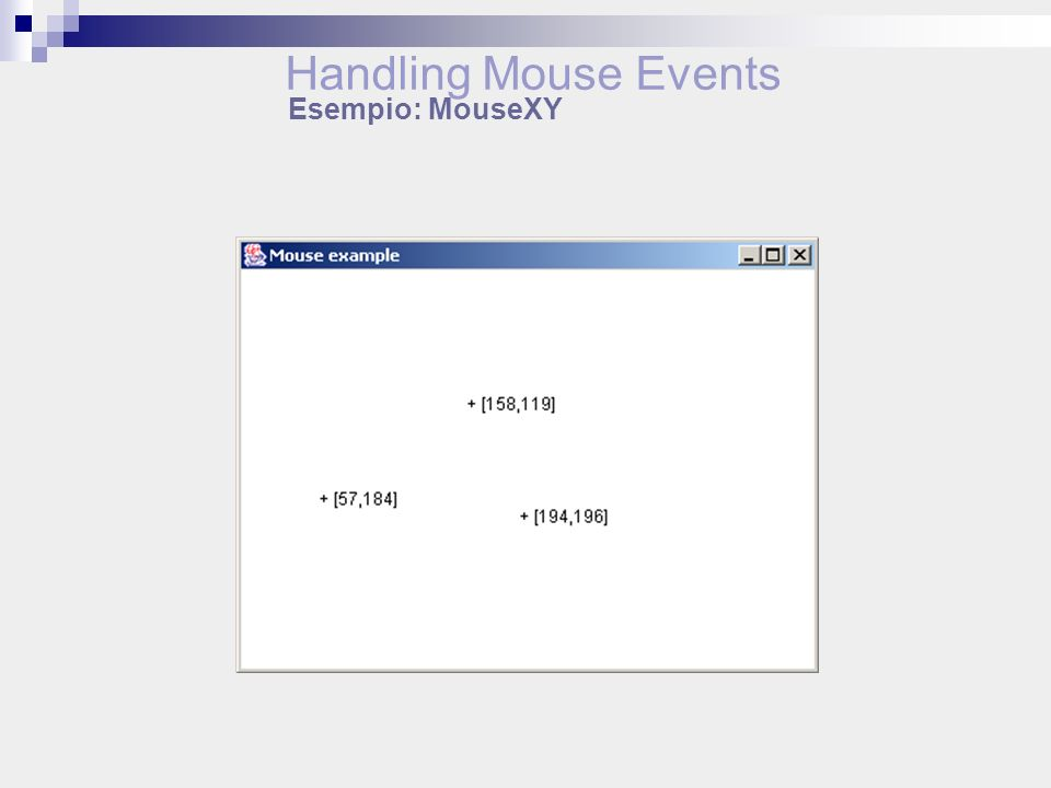 Esempio: MouseXY Handling Mouse Events