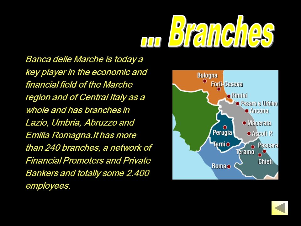 Banca delle Marche currently has 240 branches and a web of Financial Promoters and Private Bankers in Marche, Umbria, Emilia, Romagna, Lazio, Abruzzo, and over 2.400 employees, serving some 200.000 customers.