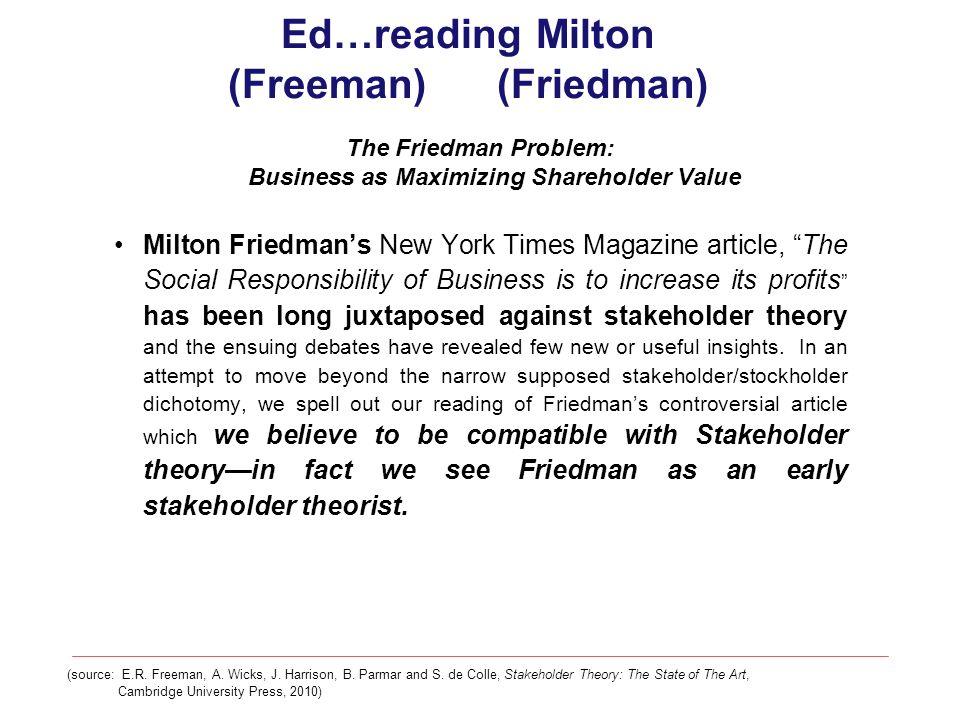 Ed…reading Milton (Freeman) (Friedman) The Friedman Problem: Business as Maximizing Shareholder Value Milton Friedmans New York Times Magazine article
