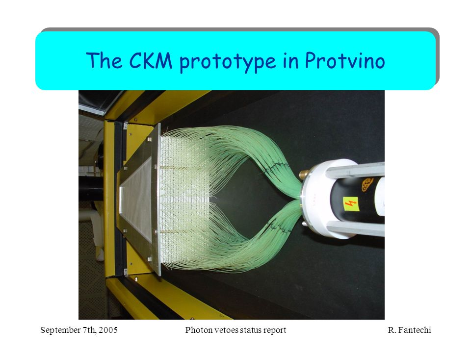 September 7th, 2005Photon vetoes status report R. Fantechi The CKM prototype in Protvino