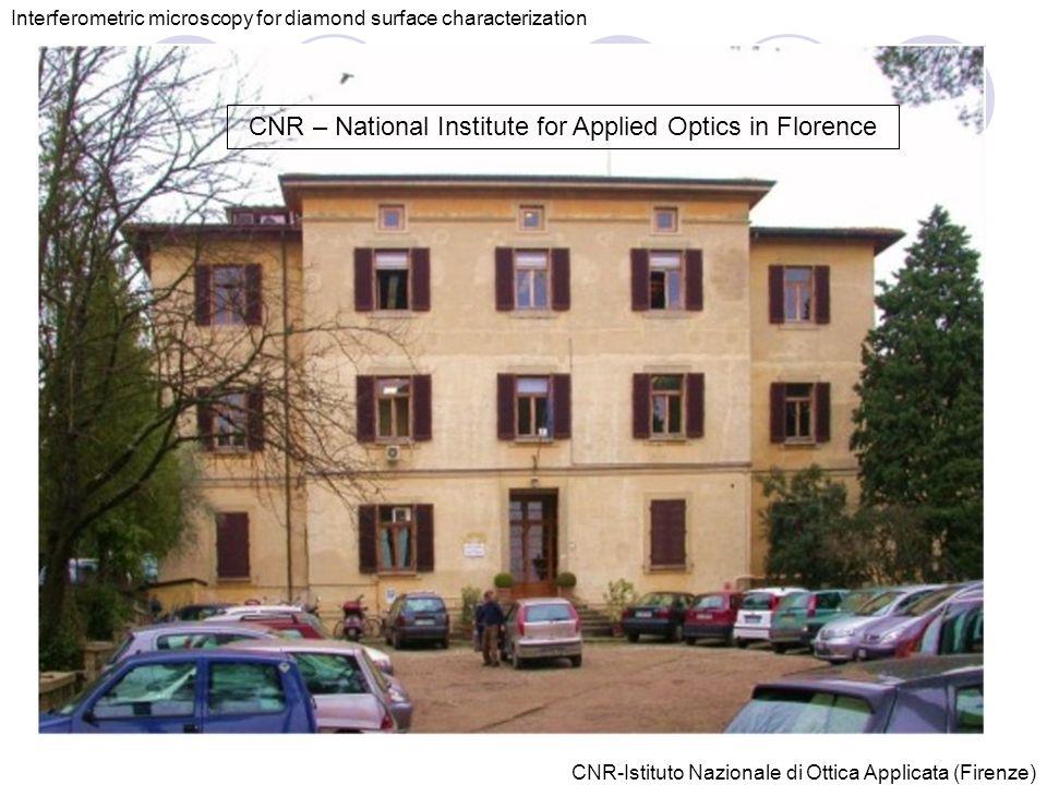 Interferometric microscopy for diamond surface characterization CNR – National Institute for Applied Optics in Florence CNR-Istituto Nazionale di Ottica Applicata (Firenze)