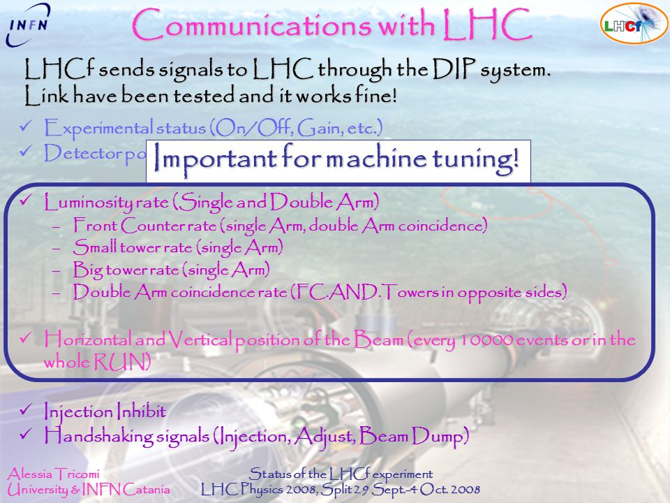 Alessia Tricomi University & INFN Catania Status of the LHCf experiment LHC Physics 2008, Split 29 Sept.-4 Oct. 2008 Communications with LHC Experimen